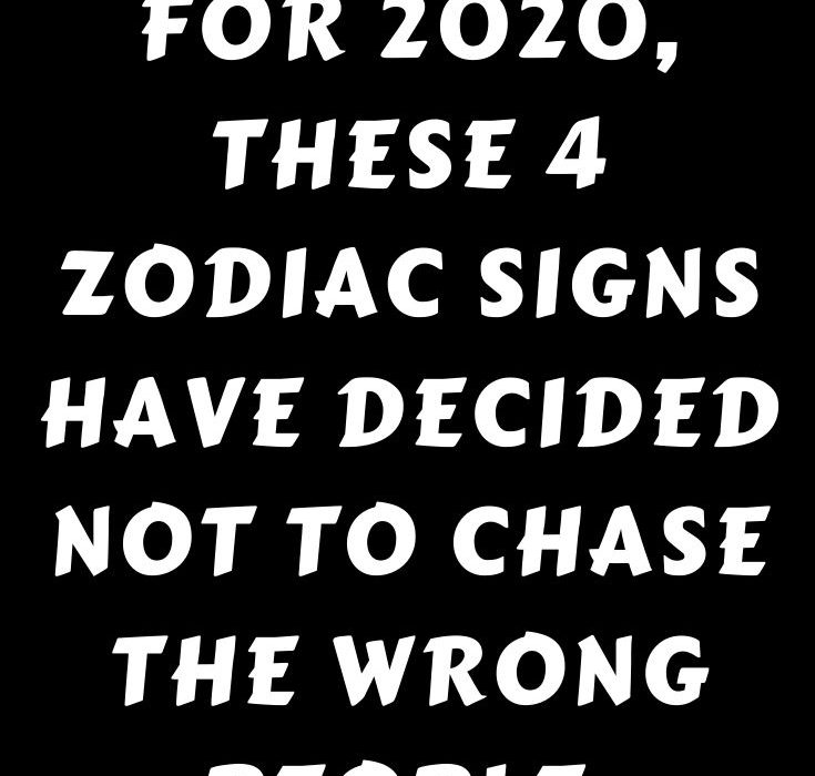 For 2020, these 4 zodiac signs have decided not to chase the wrong people.