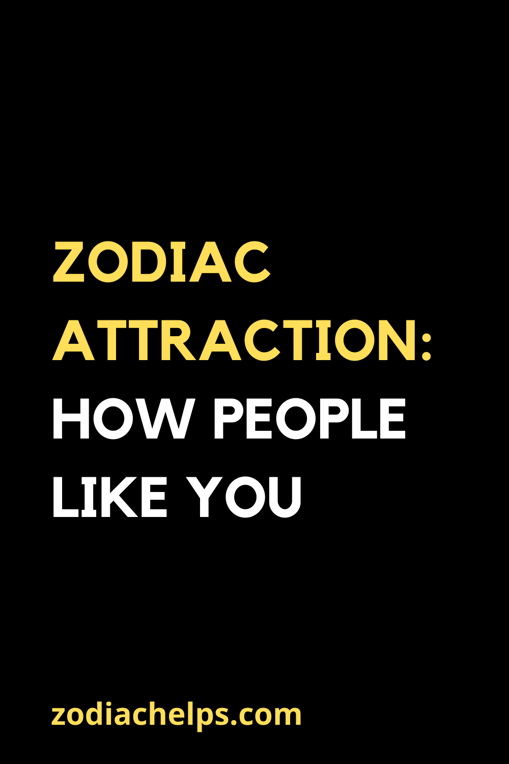 Zodiac attraction: how people like you