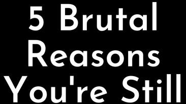 5 brutal reasons you're still single