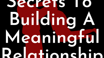 6 Secrets To Building A Meaningful Relationship