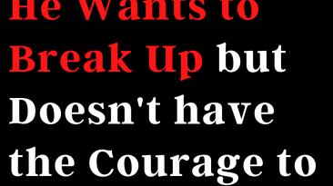 13 signs that he wants to break up but doesn't have the courage to do it