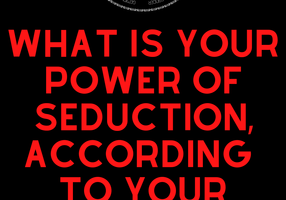 What is your power of seduction, according to your zodiac sign?