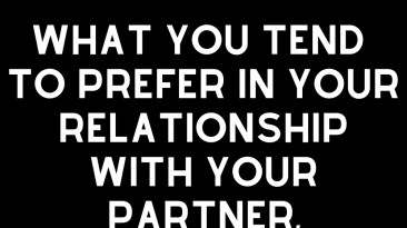 What you tend to prefer in your relationship with your partner, according to your zodiac sign