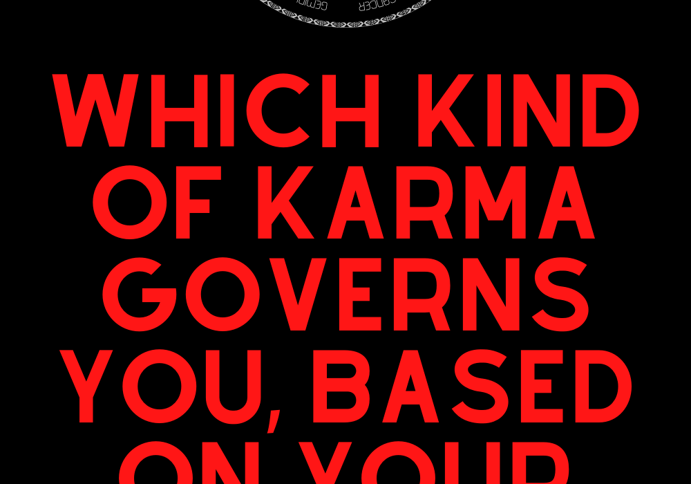 Which Kind of Karma Governs You, Based on Your Zodiac Sign