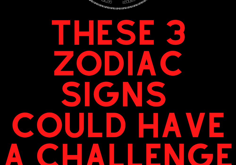 These 3 Zodiac Signs Could Have a Challenge in August 2021
