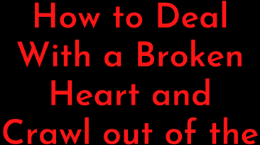 How to deal with a broken heart and crawl out of the pit of despair