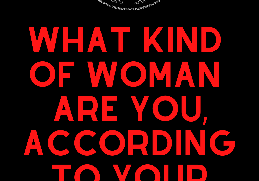 What Kind of Woman Are You, According to Your Zodiac Sign
