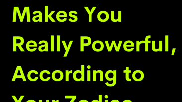 Here's What Makes You Really Powerful, According to Your Zodiac Sign