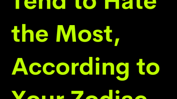 What You Tend to Hate the Most, According to Your Zodiac Sign