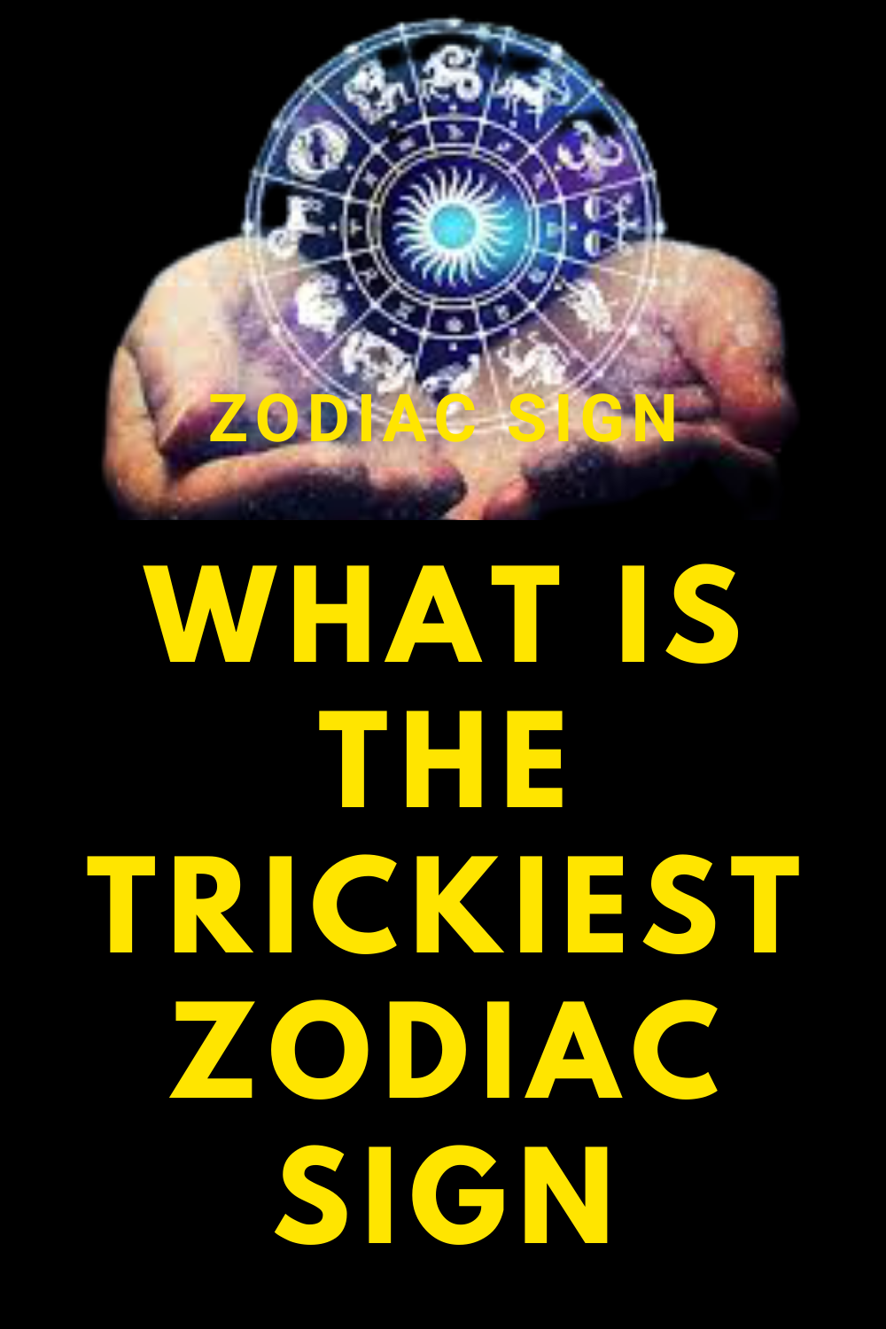 What is the trickiest zodiac sign