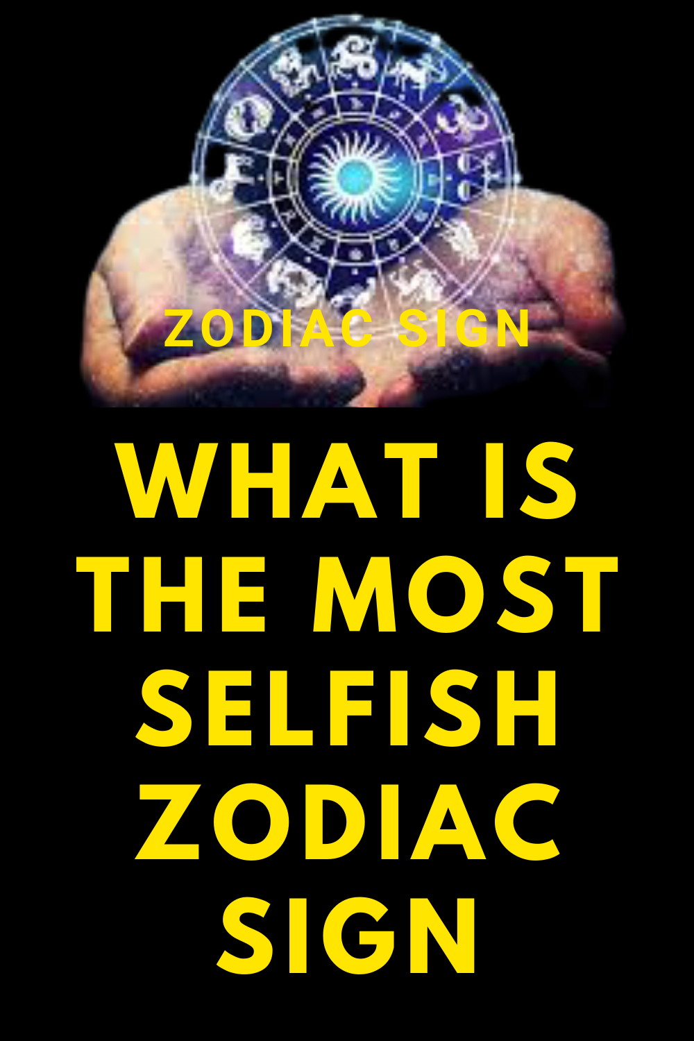 What is the most selfish zodiac sign