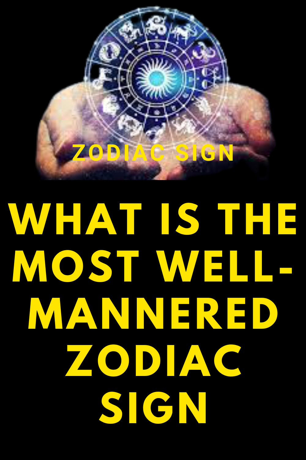 What is the most well-mannered zodiac sign